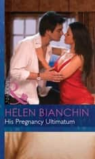 His Pregnancy Ultimatum (Mills & Boon Modern) (Expecting!, Book 29) ebook by Helen Bianchin