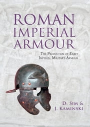 Roman Imperial Armour - The production of early imperial military armour ebook by David Sim,J. Kaminski