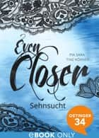 Even closer. Sehnsucht - Band 5 ebook by Pia Sara, Tine Körner