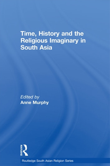 Time, History and the Religious Imaginary in South Asia ebook by