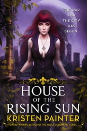 House of the Rising Sun - Crescent City: Book One ebook by Kristen Painter
