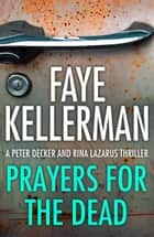Prayers for the Dead (Peter Decker and Rina Lazarus Series, Book 9) ebook by Faye Kellerman