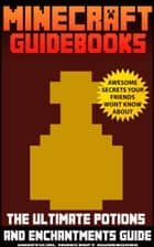 Minecraft Guidebooks: The Ultimate Potions & Enchantments Guide ebook by Andy Scott