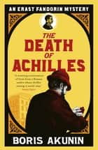 The Death of Achilles - Erast Fandorin 4 ebook by Boris Akunin
