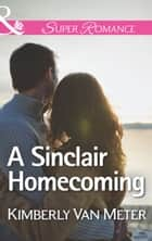 A Sinclair Homecoming (Mills & Boon Superromance) (The Sinclairs of Alaska, Book 3) ebook by Kimberly Van Meter