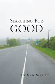Searching For Good ebook by Lee Mark Sawatzky