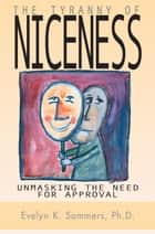 Tyranny of Niceness - Unmasking the Need for Approval ebook by Evelyn Sommers