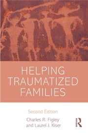 Helping Traumatized Families ebook by Charles R. Figley,Laurel J. Kiser