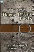101 More Amazing Harry Potter Facts ebook by Jack Goldstein