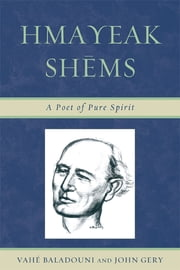 Hmayeak Shems - A Poet of Pure Spirit ebook by Vahé Baladouni,John Gery