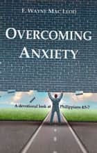 Overcoming Anxiety ebook by F. Wayne Mac Leod