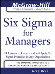 Six Sigma for Managers : 24 Lessons to Understand and Apply Six Sigma Principles in Any Organization - 24 Lessons to Understand and Apply Six Sigma Principles in Any Organization ebook by Greg Brue