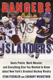Rangers vs. Islanders - Denis Potvin, Mark Messier, and Everything Else You Wanted to Know about New York's Greatest Hockey Rivalry ebook by Stan Fischler,Zachary Weinstock
