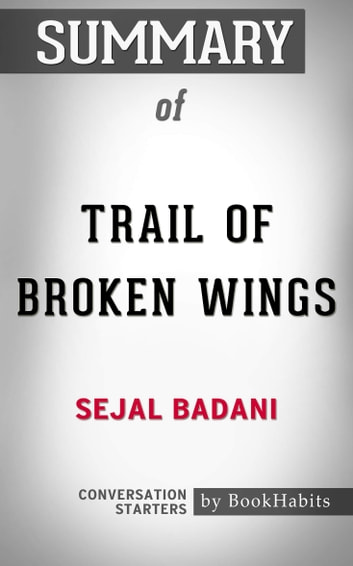 Summary of Trail of Broken Wings by Sejal Badani | Conversation Starters eBook by Book Habits