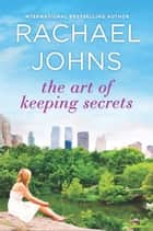 The Art of Keeping Secrets - A Novel ebook by Rachael Johns
