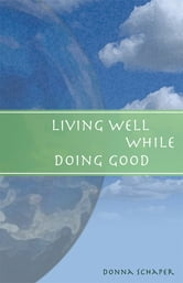 Living Well While Doing Good ebook by Donna Schaper