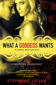 What a Goddess Wants ebook by Stephanie Julian