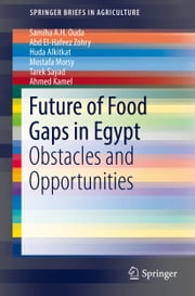 Future of Food Gaps in Egypt - Obstacles and Opportunities ebook by Samiha A. H. Ouda,Abd El-Hafeez Zohry,Huda Alkitkat,Morsy Mostafa,Tarek Sayad,Ahmed Kamel