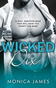 Wicked Dix - A sexy, addictive read that will have you thirsty for more ebook by Monica James