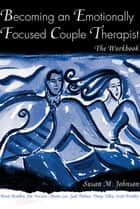Becoming an Emotionally Focused Couple Therapist - The Workbook ebook by Susan M. Johnson, Brent Bradley, James L. Furrow,...