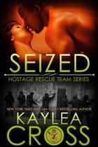Seized ebook by Kaylea Cross