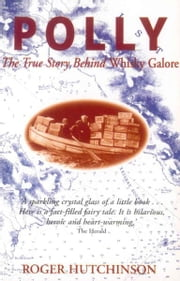Polly - The True Story Behind Whisky Galore ebook by Roger Hutchinson