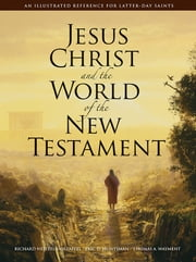 Jesus Christ and the World of the New Testament - An LDS Perspective ebook by Wayment,Thomas A.,Huntsman,Eric D.,Holzapfel,Richard Neitzel