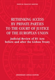 Rethinking access by private parties to the Court of Justice of the European Union ebook by Patrícia Fragoso Martins