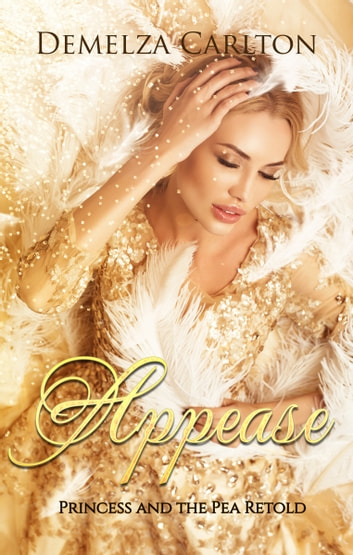 Appease - Princess and the Pea Retold ebook by Demelza Carlton