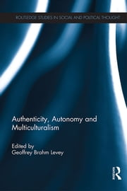 Authenticity, Autonomy and Multiculturalism ebook by Geoffrey Brahm Levey