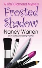Frosted Shadow, A Toni Diamond Mystery - A Romantic Comedy Murder Mystery ebook by Nancy Warren