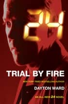 24: Trial by Fire ebook by Dayton Ward