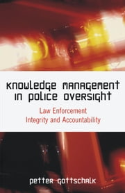 Knowledge Management in Police Oversight: Law Enforcement Integrity and Accountability ebook by Gottschalk, Petter