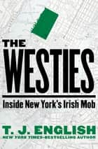 The Westies - Inside New York's Irish Mob ebook by T. J. English