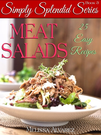 Meat Salads 25 Easy Recipes: (Simply Splendid Series Book 3) ebook by Melissa Alvarez