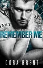 Remember Me - Defiant Motorcycle Club ebook by Cora Brent