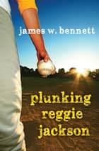 Plunking Reggie Jackson ebook by James W. Bennett