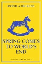 Spring Comes to World's End ebook by Monica Dickens