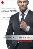 Seducing the Enemy ebook by Noelle Adams