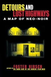Detours and Lost Highways: A Map of Neo-Noir ebook by Hirsch, Fost