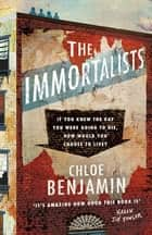 The Immortalists - If you knew the date of your death, how would you live? ebook by Chloe Benjamin