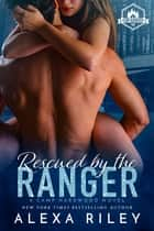 Rescued by the Ranger ebook by Alexa Riley