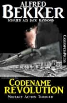 Codename Revolution: Military Action Thriller eBook by Alfred Bekker