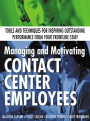 Managing and Motivating Contact Center Employees ebook by Carlaw, Malcolm
