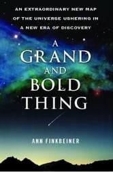 A Grand and Bold Thing - An Extraordinary New Map of the Universe Ushering ebook by Ann K. Finkbeiner