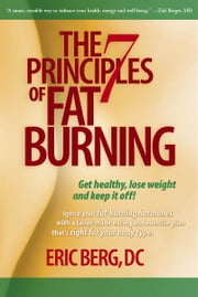 The 7 Principles of Fat Burning: Lose the weight. Keep it off. ebook by Berg DC, Eric