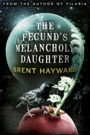 The Fecund's Melancholy Daughter ebook by Brent Hayward