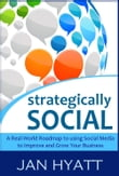 Strategically Social: A Real-World Roadmap to using Social Media to Improve and Grow Your Business