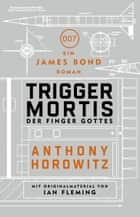 James Bond: Trigger Mortis - Der Finger Gottes - Mit Originalmaterial von Ian Fleming ebook by Anthony Horowitz, Stephanie Pannen, Anika Klüver