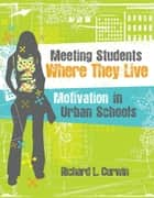 Meeting Students Where They Live - Motivation in Urban Schools ebook by Richard L. Curwin